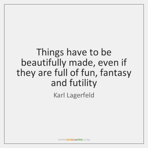 Things have to be beautifully made, even if they are full of ...