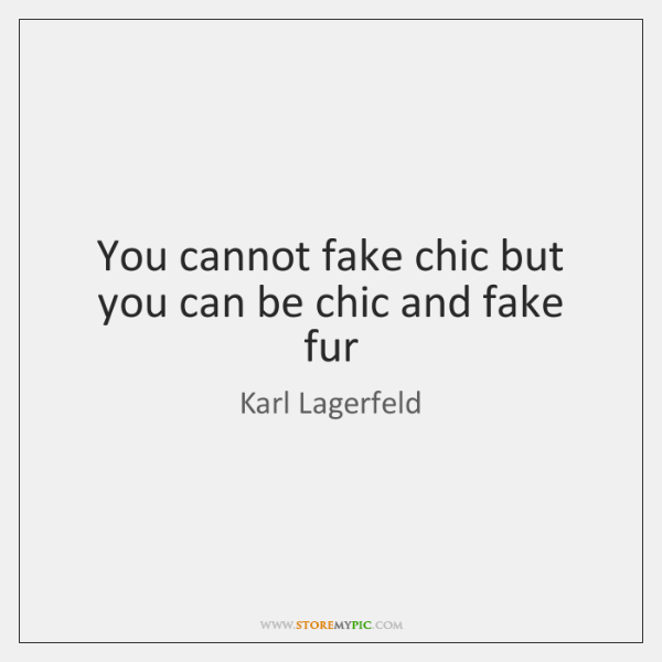 You cannot fake chic but you can be chic and fake fur