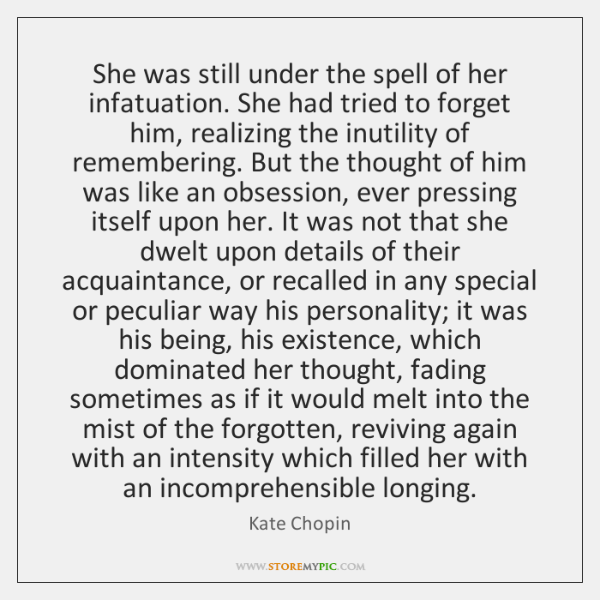 She was still under the spell of her infatuation. She had tried ...