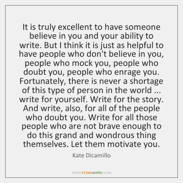 It is truly excellent to have someone believe in you and your ...