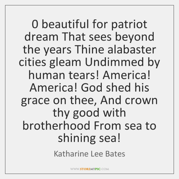0 beautiful for patriot dream That sees beyond the years Thine alabaster cities ...