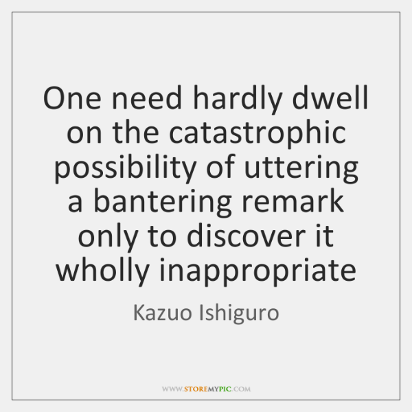 One need hardly dwell on the catastrophic possibility of uttering a bantering ...