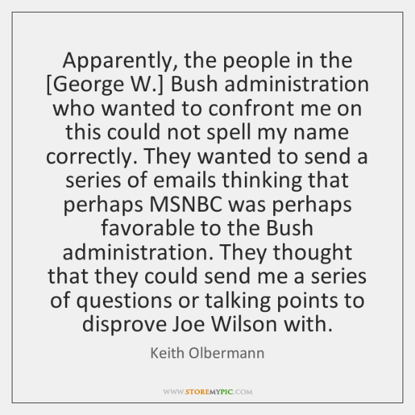 Apparently, the people in the [George W.] Bush administration who wanted to ...