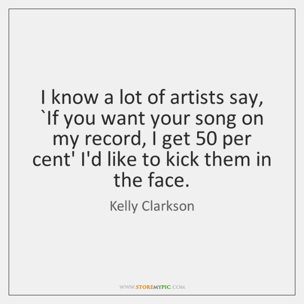 I know a lot of artists say, `If you want your song ...