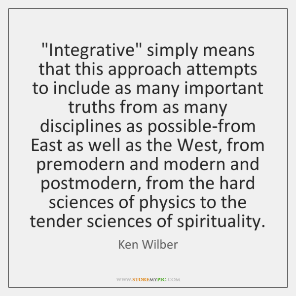 """""""Integrative"""" simply means that this approach attempts to include as many important ..."""
