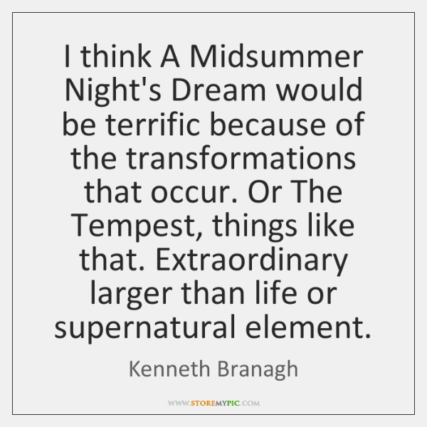 I think A Midsummer Night's Dream would be terrific because of the ...
