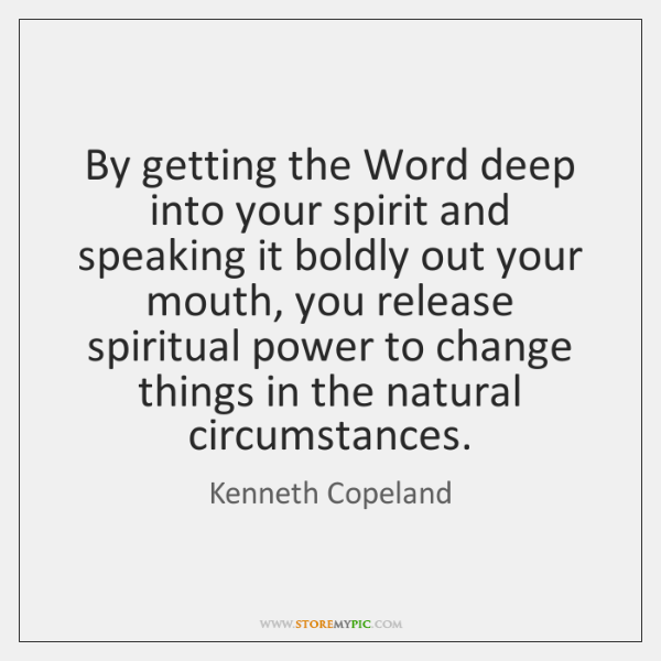 By getting the Word deep into your spirit and speaking it boldly ...