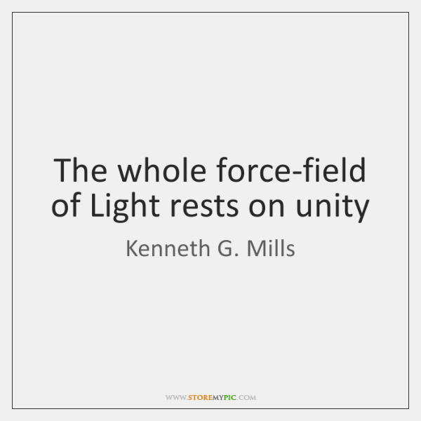 The whole force-field of Light rests on unity