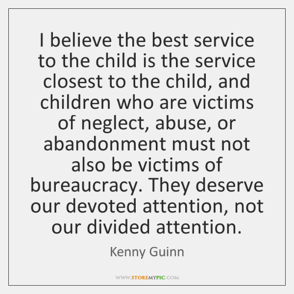 I believe the best service to the child is the service closest ...