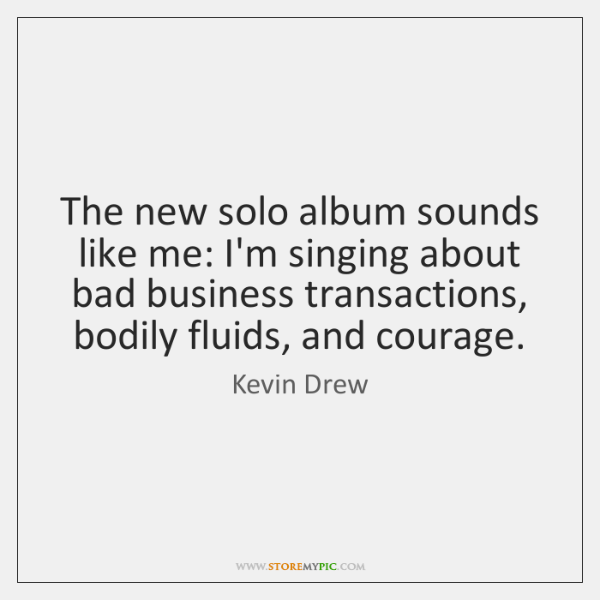 The new solo album sounds like me: I'm singing about bad business ...
