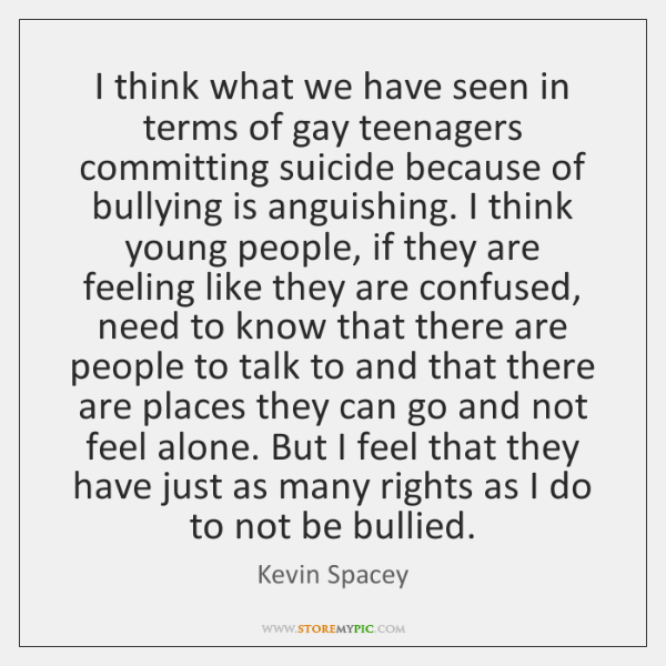 I think what we have seen in terms of gay teenagers committing ...