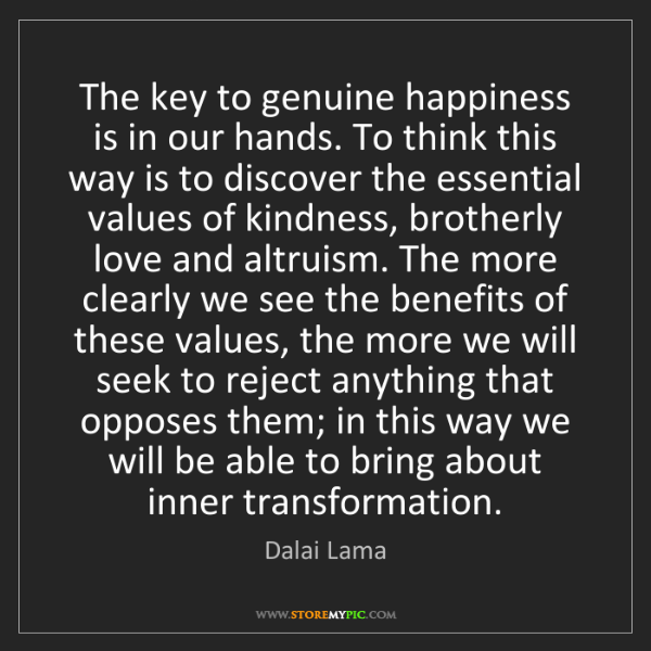 Dalai Lama: The key to genuine happiness is in our hands. To think...