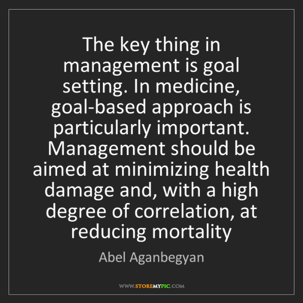 Abel Aganbegyan: The key thing in management is goal setting. In medicine,...