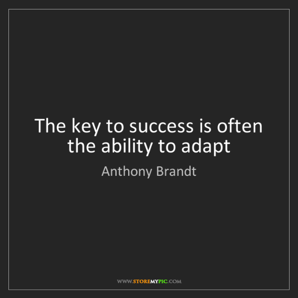 Anthony Brandt: The key to success is often the ability to adapt