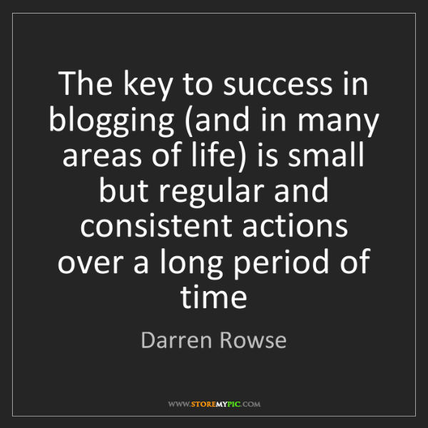 Darren Rowse: The key to success in blogging (and in many areas of...