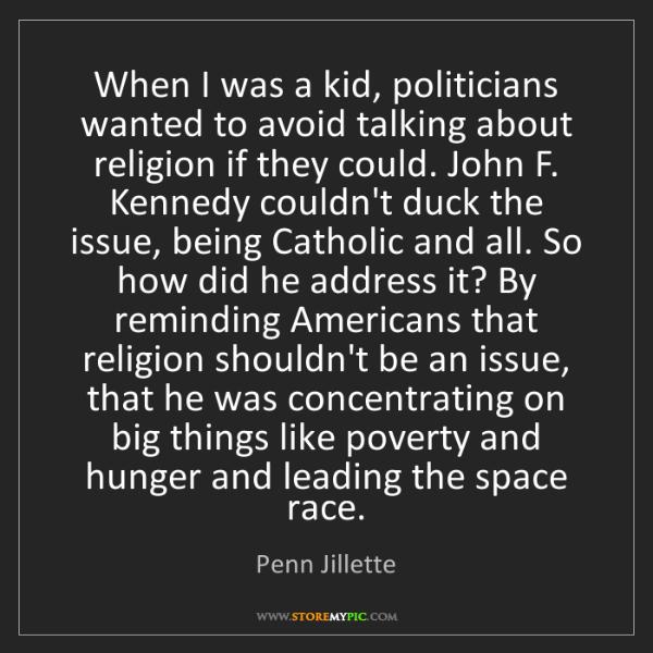 Penn Jillette: When I was a kid, politicians wanted to avoid talking...