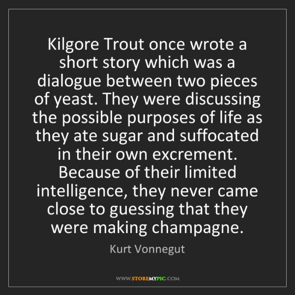 Kurt Vonnegut: Kilgore Trout once wrote a short story which was a dialogue...