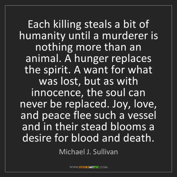 Michael J. Sullivan: Each killing steals a bit of humanity until a murderer...