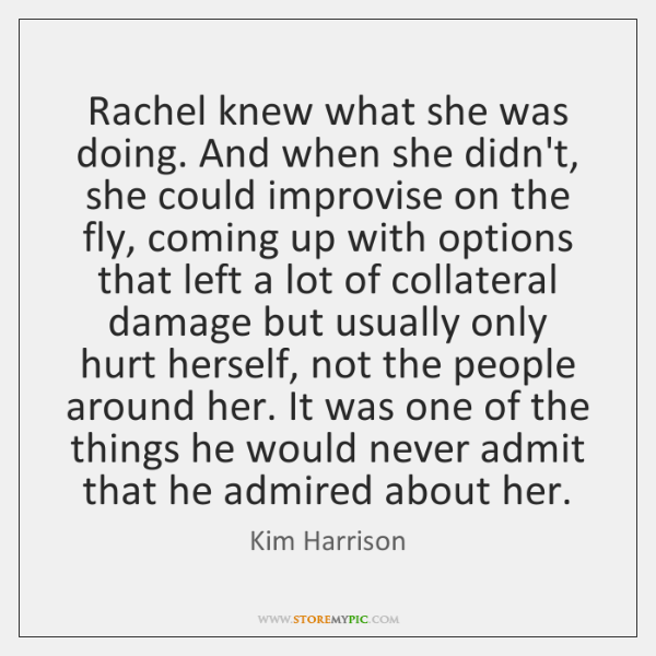 Rachel knew what she was doing. And when she didn't, she could ...