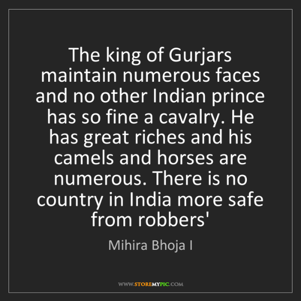 Mihira Bhoja I: The king of Gurjars maintain numerous faces and no other...