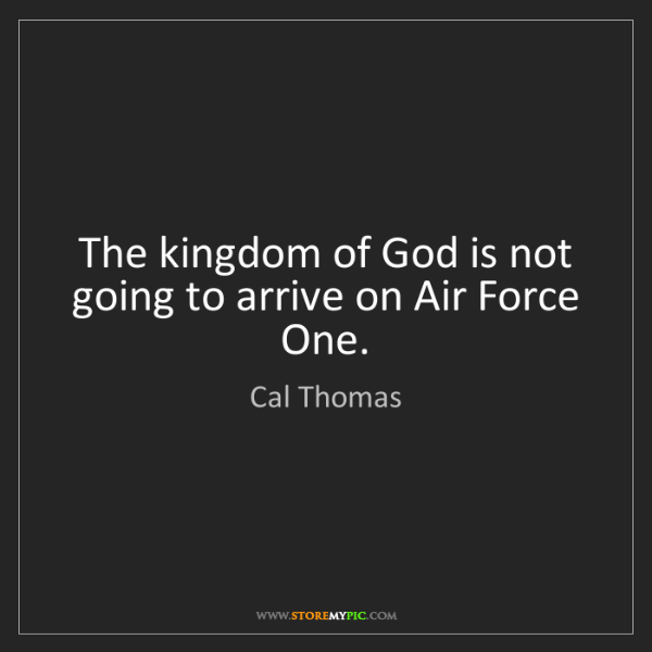 Cal Thomas: The kingdom of God is not going to arrive on Air Force...