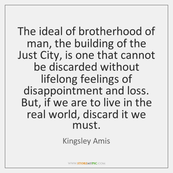 The ideal of brotherhood of man, the building of the Just City, ...