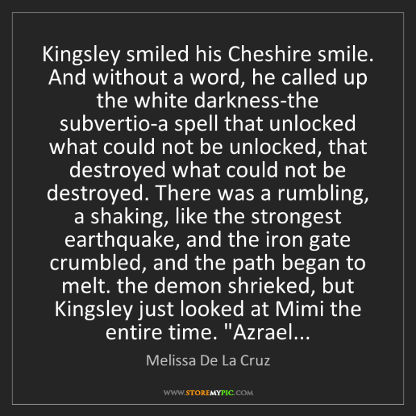 Melissa De La Cruz: Kingsley smiled his Cheshire smile. And without a word,...