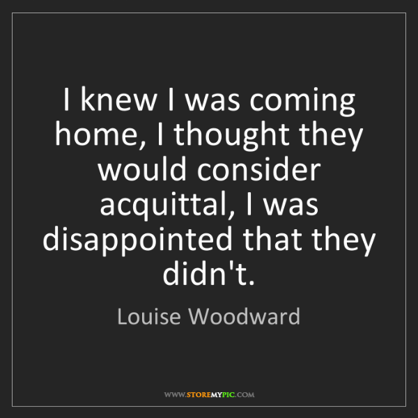 Louise Woodward: I knew I was coming home, I thought they would consider...