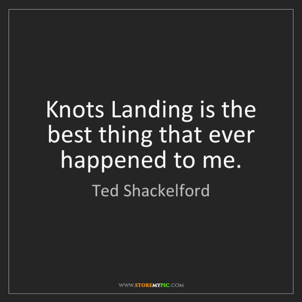 Ted Shackelford: Knots Landing is the best thing that ever happened to...