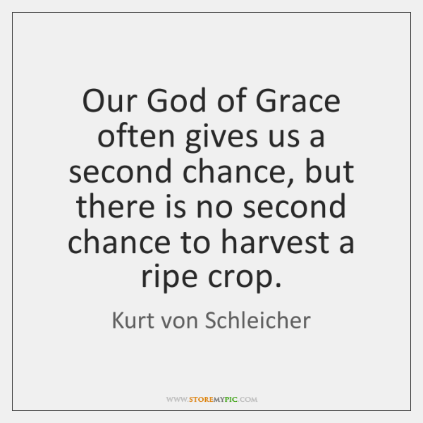 Our God of Grace often gives us a second chance, but there ...