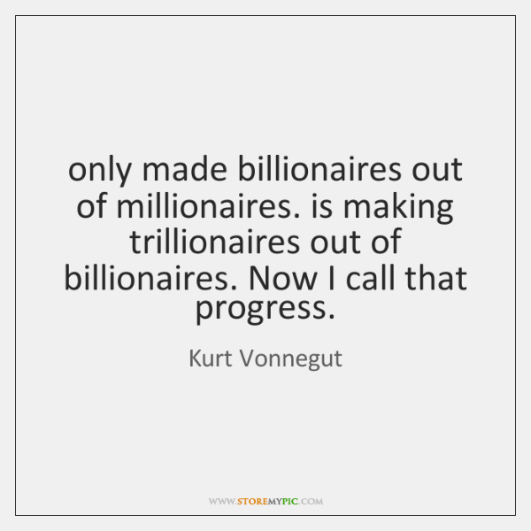 only made billionaires out of millionaires. is making trillionaires out of billionaires. ...