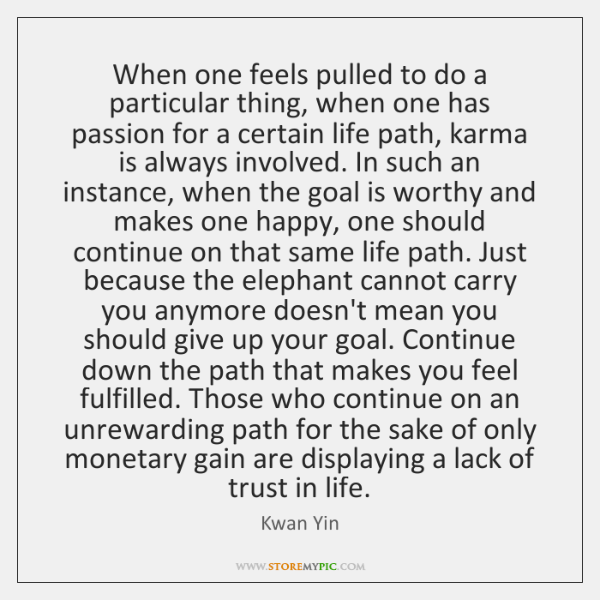 When one feels pulled to do a particular thing, when one has ...