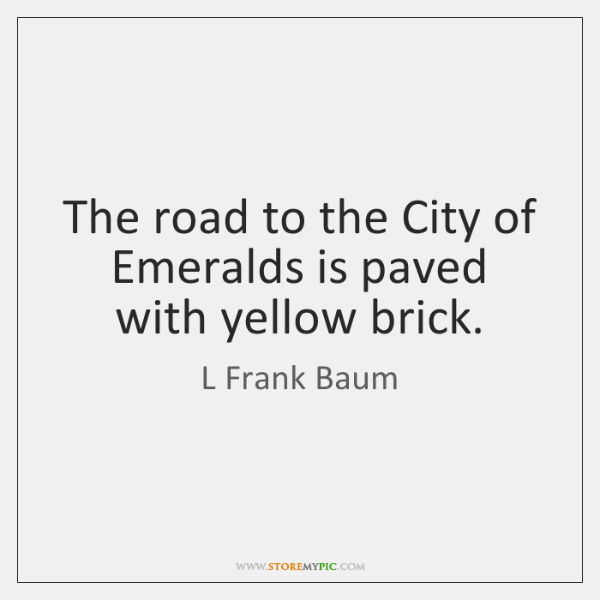 The road to the City of Emeralds is paved with yellow brick.