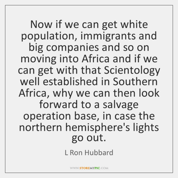 Now if we can get white population, immigrants and big companies and ...