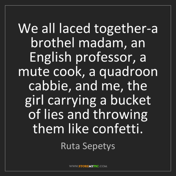 Ruta Sepetys: We all laced together-a brothel madam, an English professor,...