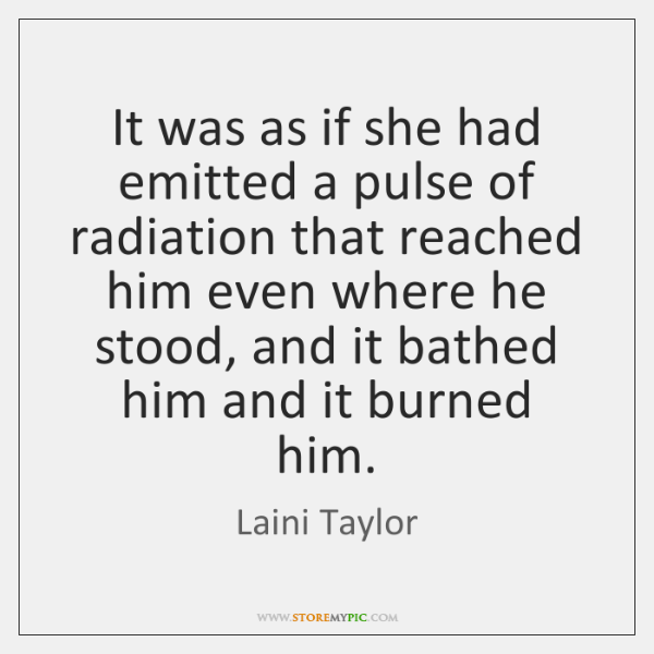 It was as if she had emitted a pulse of radiation that ...