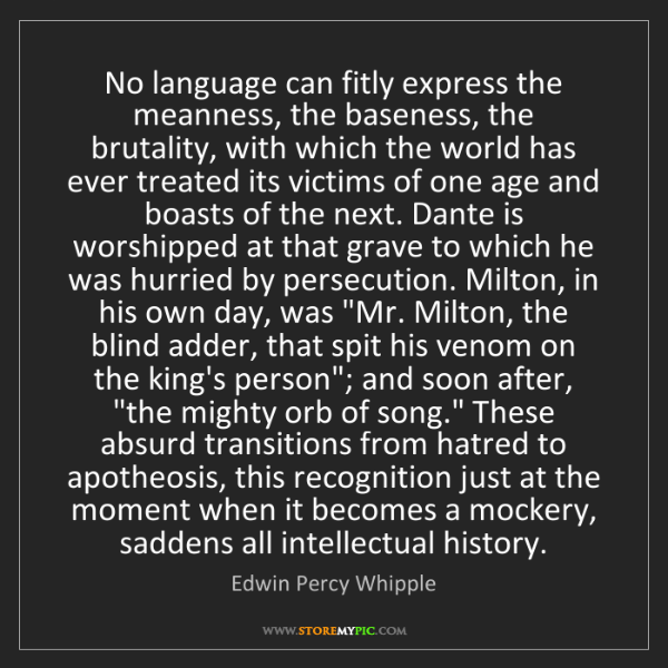 Edwin Percy Whipple: No language can fitly express the meanness, the baseness,...