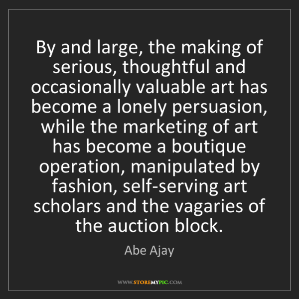 Abe Ajay: By and large, the making of serious, thoughtful and occasionally...