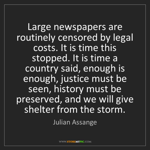 Julian Assange: Large newspapers are routinely censored by legal costs....