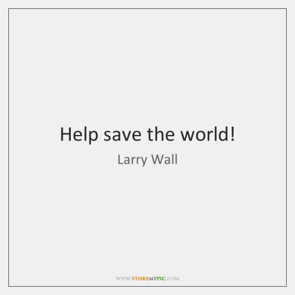 Help save the world!