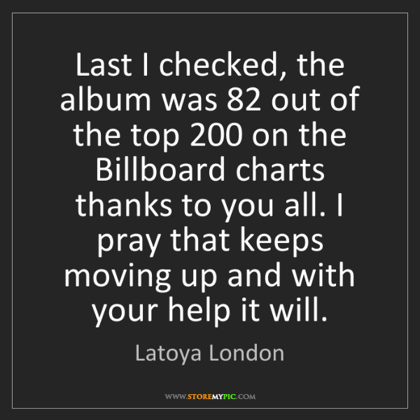 Latoya London: Last I checked, the album was 82 out of the top 200 on...