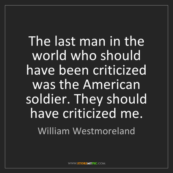 William Westmoreland: The last man in the world who should have been criticized...