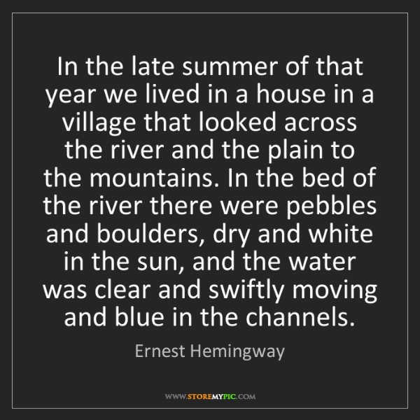 Ernest Hemingway: In the late summer of that year we lived in a house in...