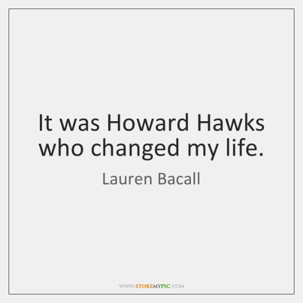 It was Howard Hawks who changed my life.