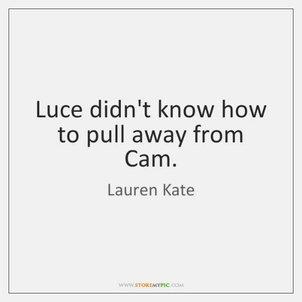 Luce didn't know how to pull away from Cam.