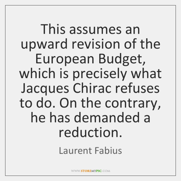 This assumes an upward revision of the European Budget, which is precisely ...