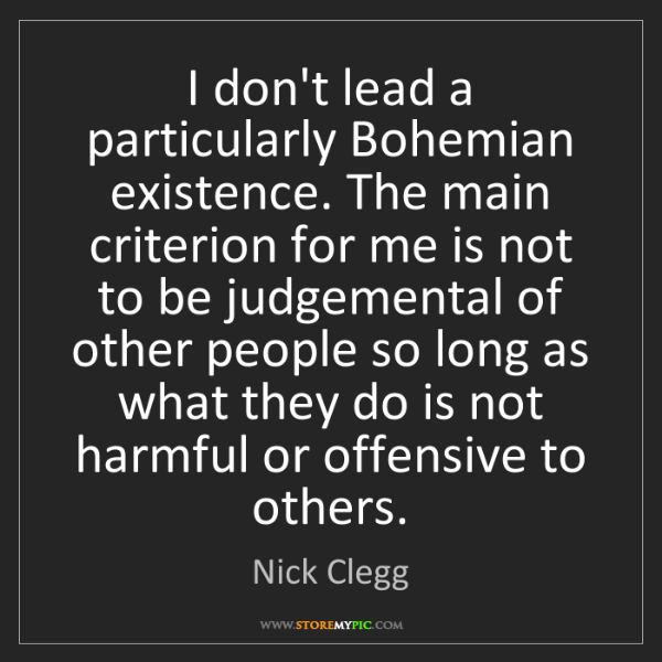 Nick Clegg: I don't lead a particularly Bohemian existence. The main...