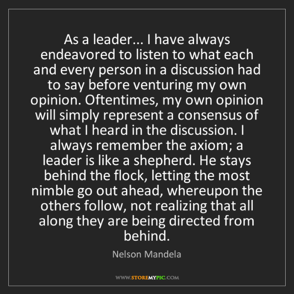Nelson Mandela: As a leader... I have always endeavored to listen to...