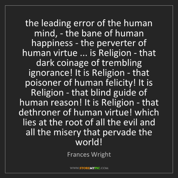 Frances Wright: the leading error of the human mind, - the bane of human...