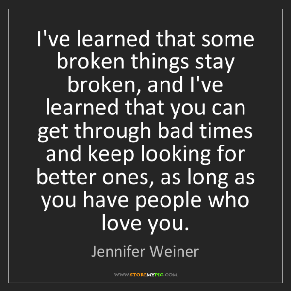 Jennifer Weiner: I've learned that some broken things stay broken, and...